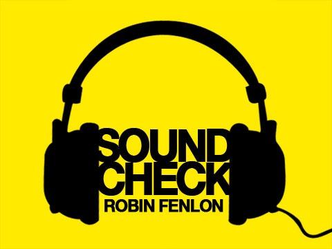 Soundcheck - Robin Fenlon