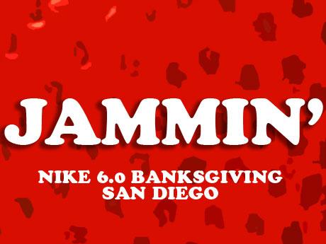 Jammin': Nike 6.0 Banksgiving - San Diego