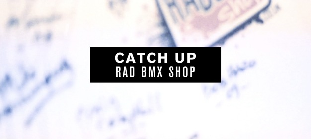 Catch Up: Rad BMX Shop