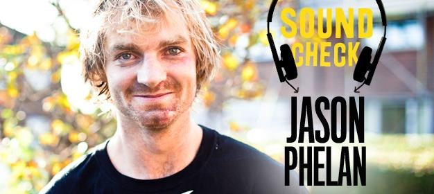 Sound Check: Jason Phelan