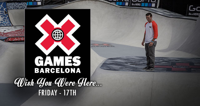 WISH YOU WERE HERE - X GAMES BARCELONA FRIDAY 17TH