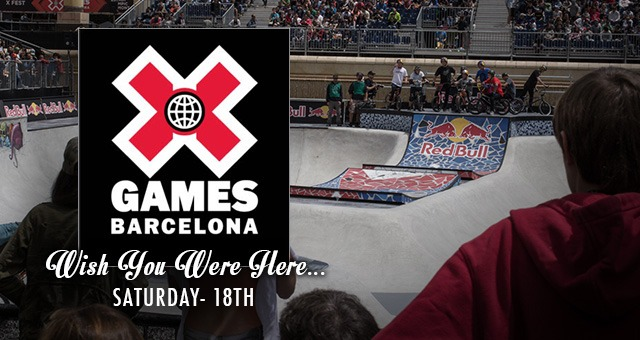 WISH YOU WERE HERE - X GAMES BARCELONA SATURDAY 18TH