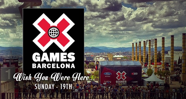 WISH YOU WERE HERE - X GAMES BARCELONA SUNDAY 19TH