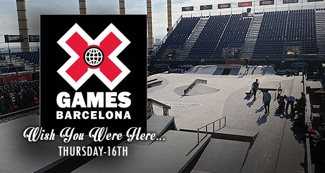 Wish You Were Here - X Games Barcelona Thursday 16th