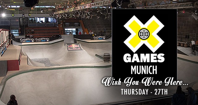 Wish You Were Here - X Games Munich Thursday 27th