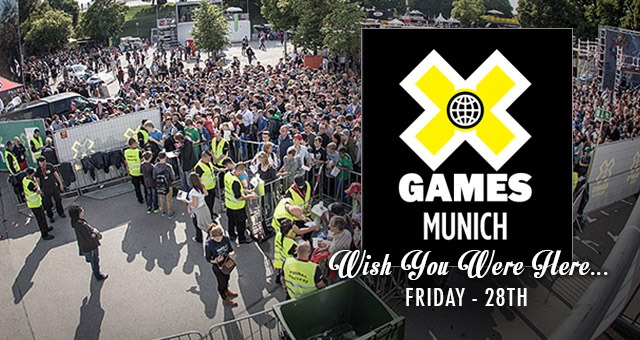 Wish You Were Here - X Games Munich Friday 28th