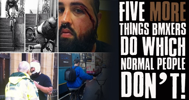 Friday Randoms: Five MORE things BMXers do, which normal people don't!