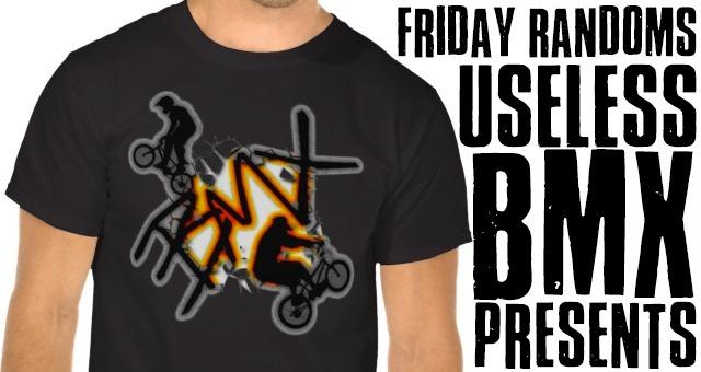Friday Randoms - Useless BMX Presents