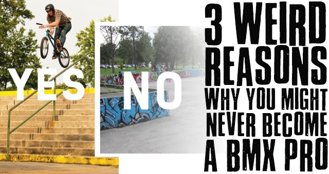 3 Weird Reasons Why You Might Never Become a BMX PRO