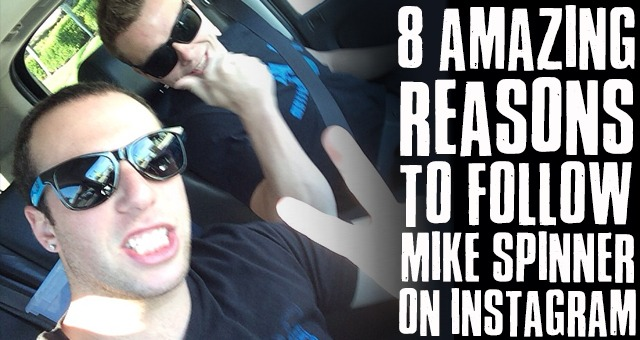 8 Amazing Reasons to Follow Mike Spinner on Instagram