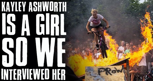 Kayley Ashworth is a girl, so we interviewed her.