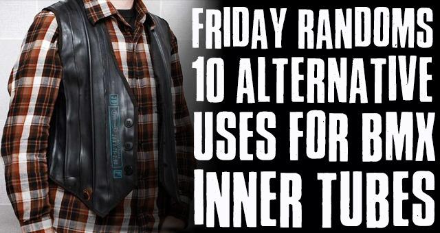 Friday Randoms - 10 alternative uses for BMX inner tubes