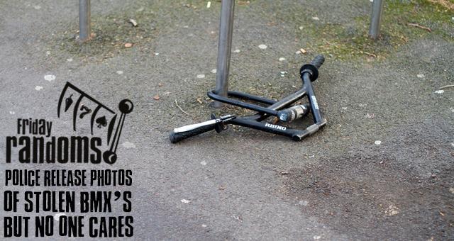 Friday Randoms: Police release photos of stolen BMX's, but no one cares.