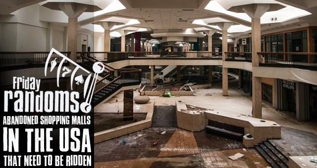Friday Randoms: Abandoned Shopping Malls In The USA Which Need To Be Ridden