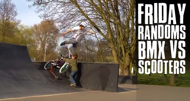 BMX VS SCOOTERS - Friday Randoms
