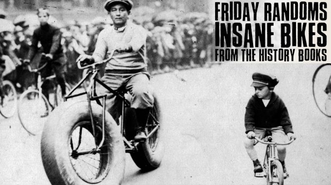 Friday Randoms - Insane Bikes From The History Books