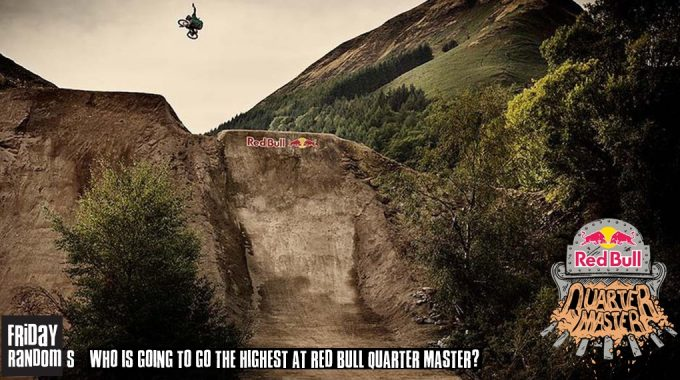 Friday Randoms - Who Is Going To Go The Highest At Red Bull Quarter Master?