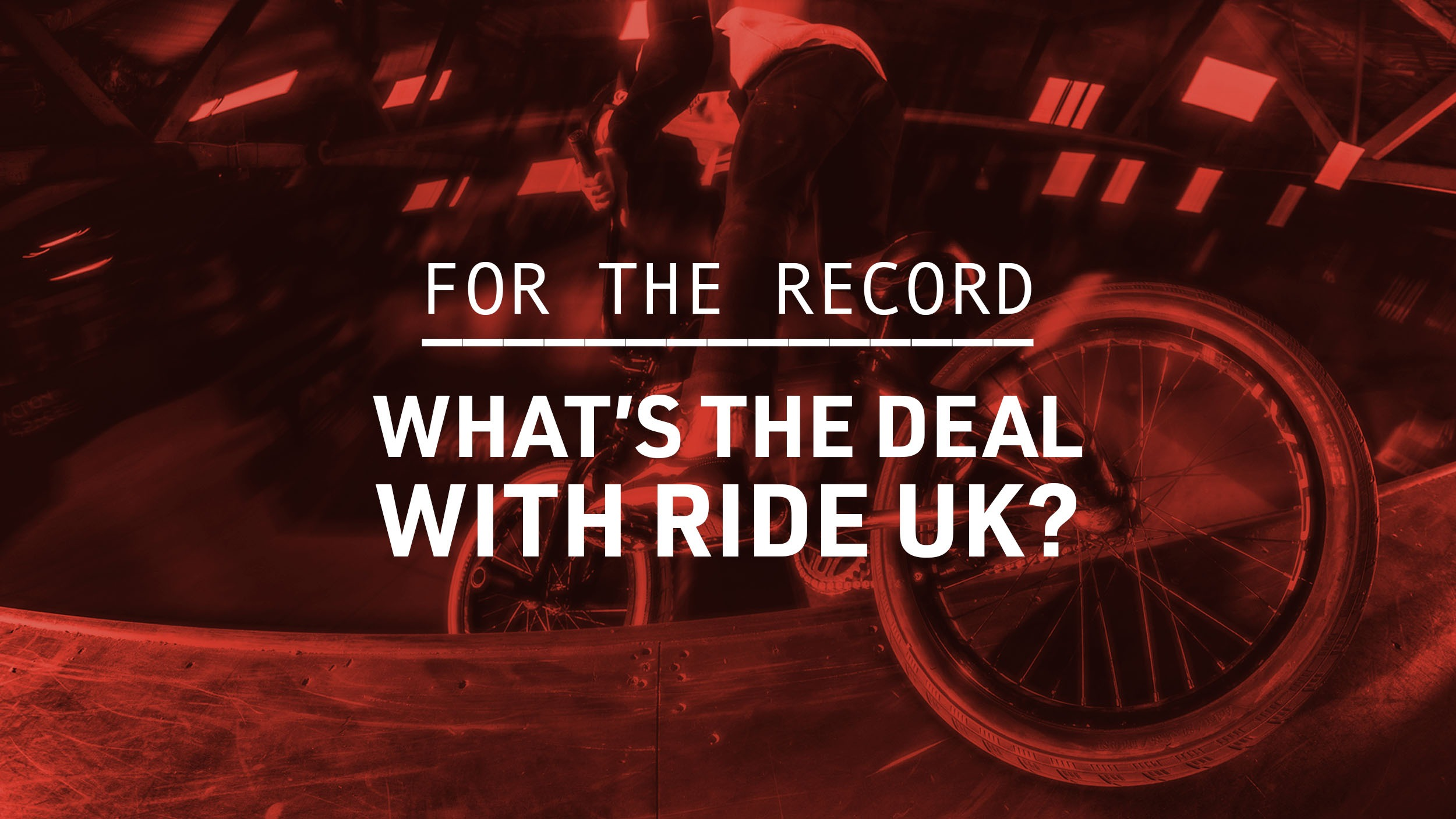 FOR THE RECORD: What's the deal with Ride UK?